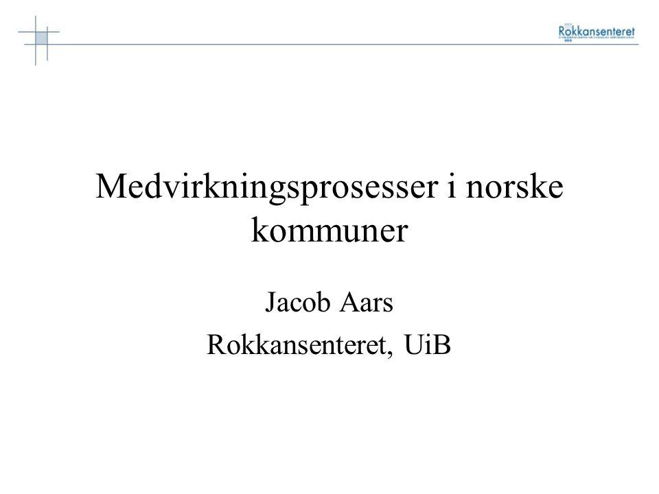Medvirkningsprosesser i norske kommuner Jacob Aars Rokkansenteret, UiB