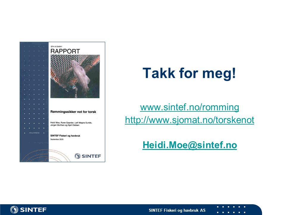 SINTEF Fiskeri og havbruk AS Takk for meg! www.sintef.no/romming http://www.sjomat.no/torskenot Heidi.Moe@sintef.no