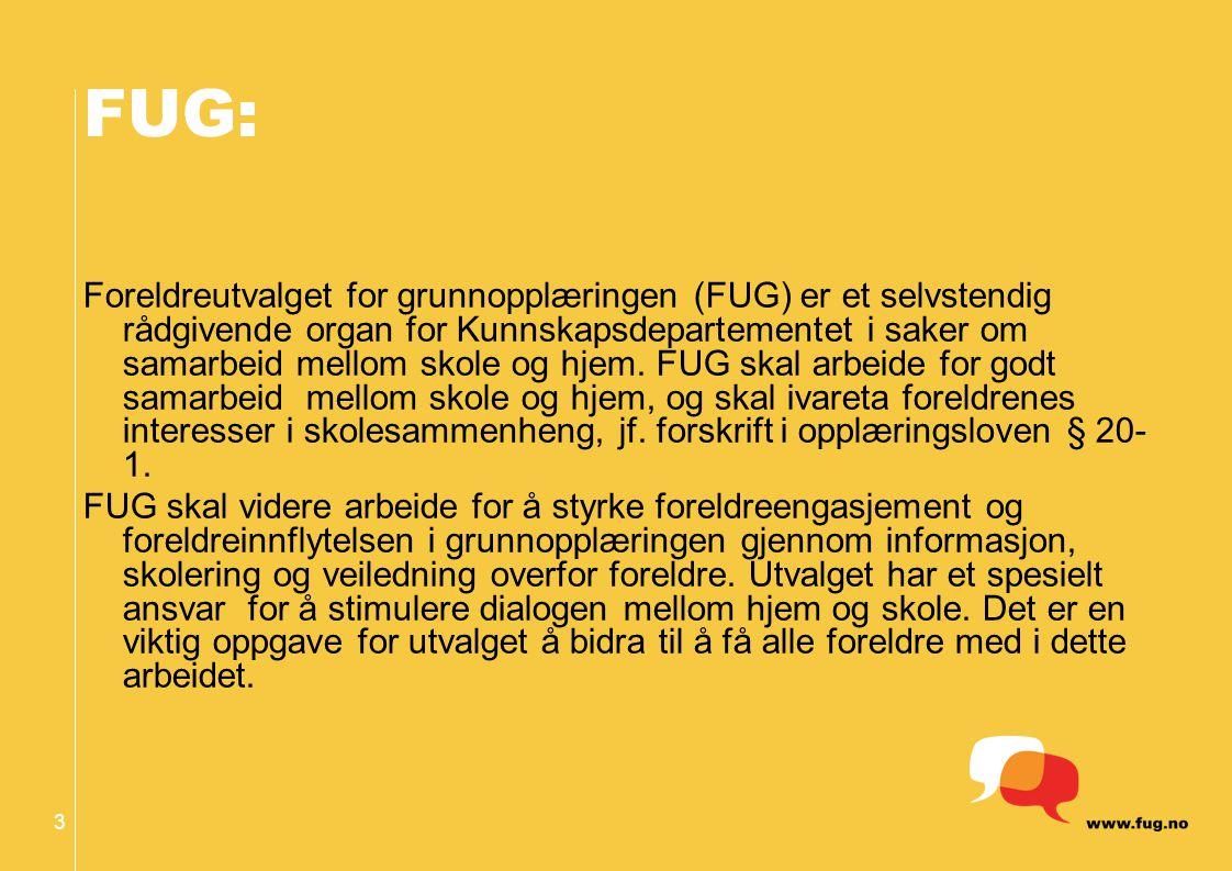 3 Foreldreutvalget for grunnopplæringen (FUG) er et selvstendig rådgivende organ for Kunnskapsdepartementet i saker om samarbeid mellom skole og hjem.