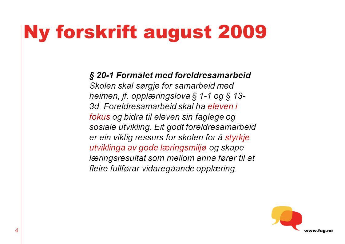 4 Ny forskrift august 2009 § 20-1 Formålet med foreldresamarbeid Skolen skal sørgje for samarbeid med heimen, jf.
