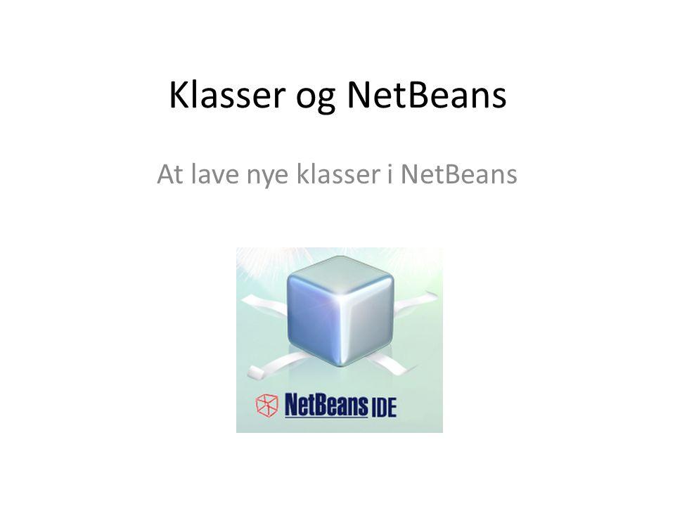 Klasser og NetBeans At lave nye klasser i NetBeans