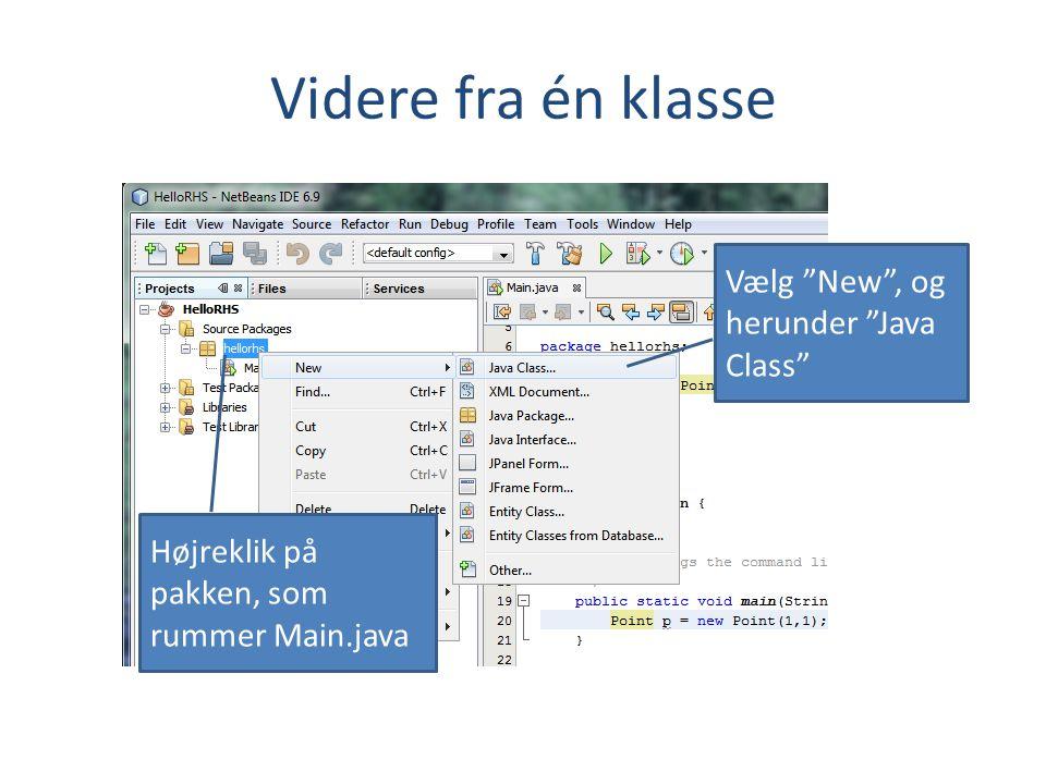 """Videre fra én klasse Højreklik på pakken, som rummer Main.java Vælg """"New"""", og herunder """"Java Class"""""""