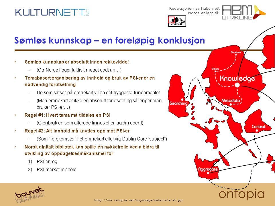 Redaksjonen av Kulturnett Norge er lagt til: ontopia http://www.ontopia.net/topicmaps/materials/sk.ppt Sømløs kunnskap – en foreløpig konklusjon Sømløs kunnskap er absolutt innen rekkevidde.