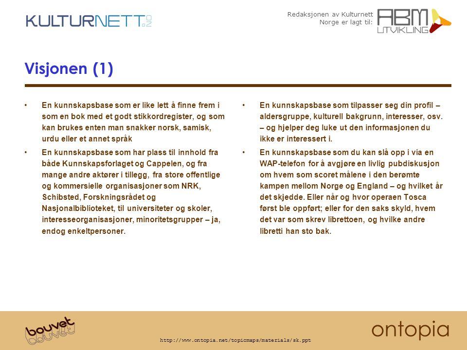 Redaksjonen av Kulturnett Norge er lagt til: ontopia http://www.ontopia.net/topicmaps/materials/sk.ppt Visjonen (2) En kunnskapsbase skrevet av både profesjonelle leksikografer og andre fagfolk – men også av den norske befolkning.