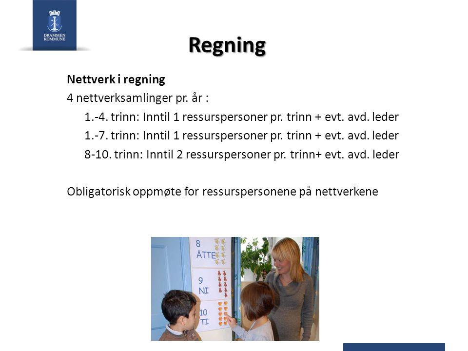 Regning Nettverk i regning 4 nettverksamlinger pr. år : 1.-4. trinn: Inntil 1 ressurspersoner pr. trinn + evt. avd. leder 1.-7. trinn: Inntil 1 ressur