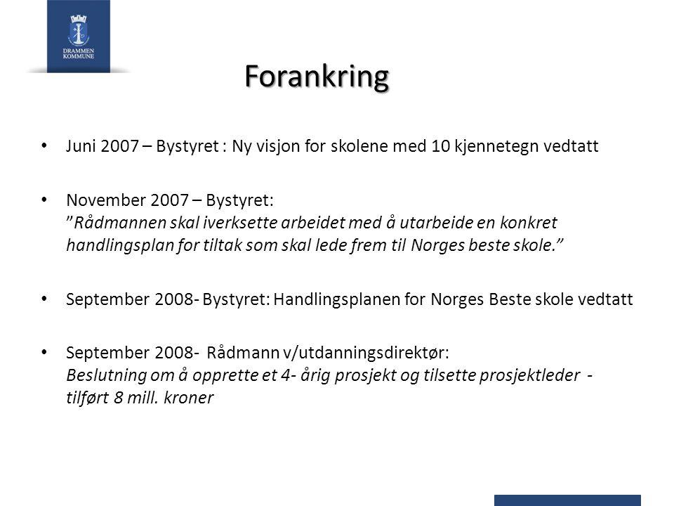 """Forankring Juni 2007 – Bystyret : Ny visjon for skolene med 10 kjennetegn vedtatt November 2007 – Bystyret: """"Rådmannen skal iverksette arbeidet med å"""