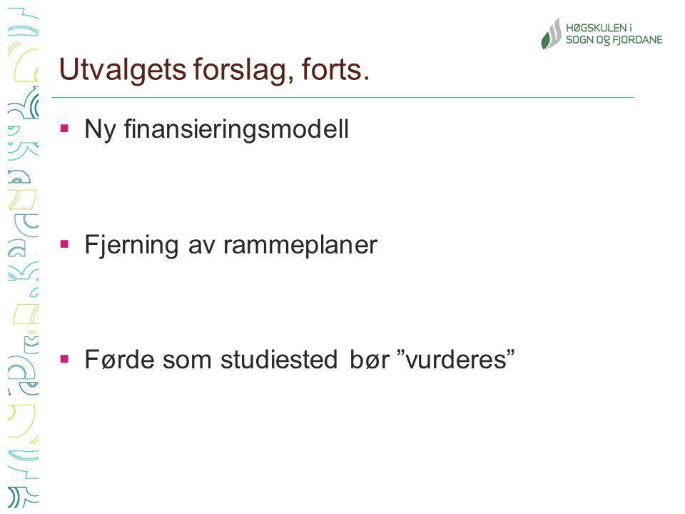 """Utvalgets forslag, forts.  Ny finansieringsmodell  Fjerning av rammeplaner  Førde som studiested bør """"vurderes"""""""