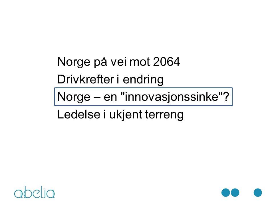 Norge på vei mot 2064 Drivkrefter i endring Norge – en innovasjonssinke Ledelse i ukjent terreng