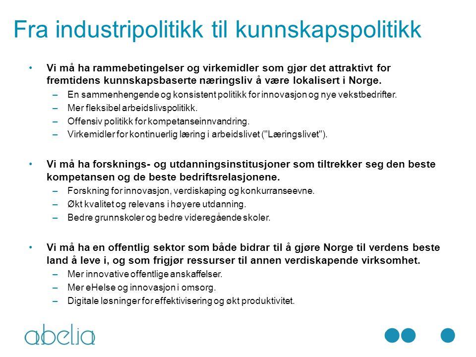 Fra industripolitikk til kunnskapspolitikk Vi må ha rammebetingelser og virkemidler som gjør det attraktivt for fremtidens kunnskapsbaserte næringsliv å være lokalisert i Norge.