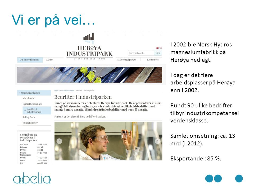 Vi er på vei… I 2002 ble Norsk Hydros magnesiumfabrikk på Herøya nedlagt. I dag er det flere arbeidsplasser på Herøya enn i 2002. Rundt 90 ulike bedri
