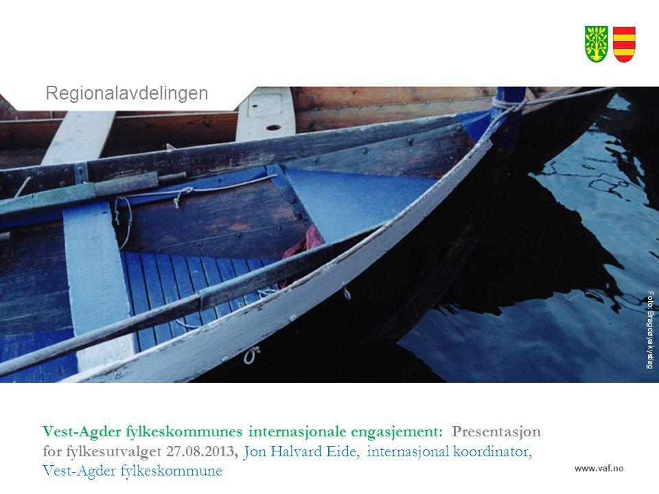 www.vaf.no Regionalavdelingen Foto: Bragdøya kystlag Vest-Agder fylkeskommunes internasjonale engasjement: Presentasjon for fylkesutvalget 27.08.2013,