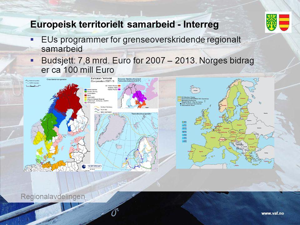www.vaf.no Regionalavdelingen Europeisk territorielt samarbeid - Interreg  EUs programmer for grenseoverskridende regionalt samarbeid  Budsjett: 7,8