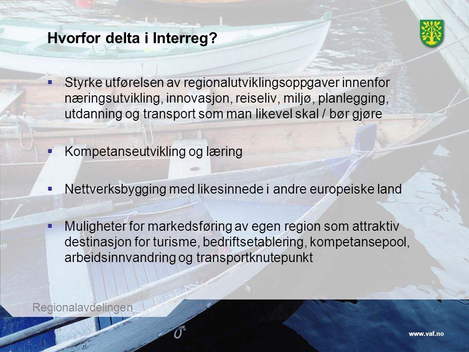 www.vaf.no Regionalavdelingen Hvorfor delta i Interreg?  Styrke utførelsen av regionalutviklingsoppgaver innenfor næringsutvikling, innovasjon, reise