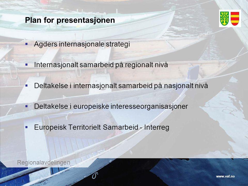 www.vaf.no Regionalavdelingen Plan for presentasjonen  Agders internasjonale strategi  Internasjonalt samarbeid på regionalt nivå  Deltakelse i int