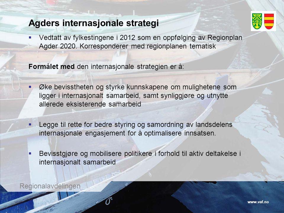 www.vaf.no Regionalavdelingen Agders internasjonale strategi  Vedtatt av fylkestingene i 2012 som en oppfølging av Regionplan Agder 2020. Korresponde