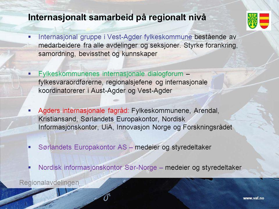 www.vaf.no Regionalavdelingen Internasjonalt samarbeid på regionalt nivå  Internasjonal gruppe i Vest-Agder fylkeskommune bestående av medarbeidere f