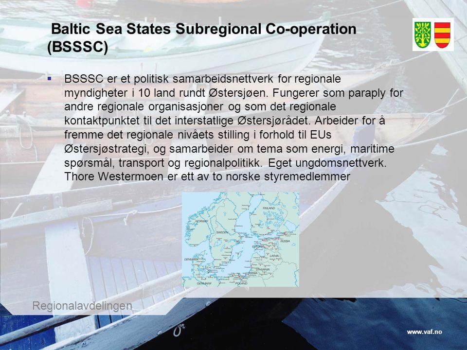 www.vaf.no Regionalavdelingen Baltic Sea States Subregional Co-operation (BSSSC)  BSSSC er et politisk samarbeidsnettverk for regionale myndigheter i