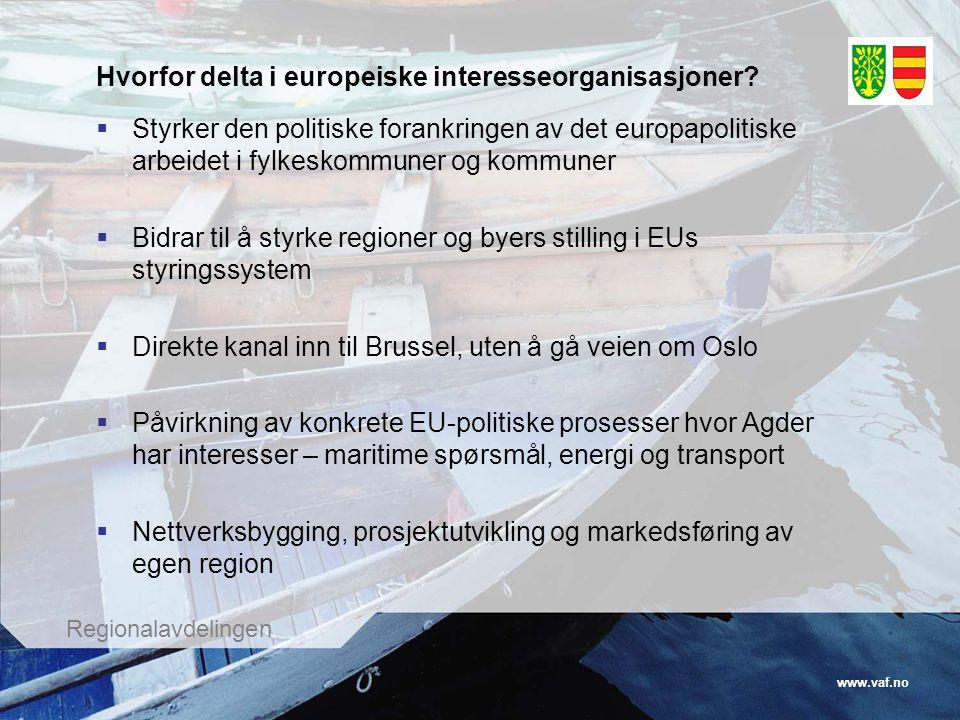 www.vaf.no Regionalavdelingen Hvorfor delta i europeiske interesseorganisasjoner?  Styrker den politiske forankringen av det europapolitiske arbeidet
