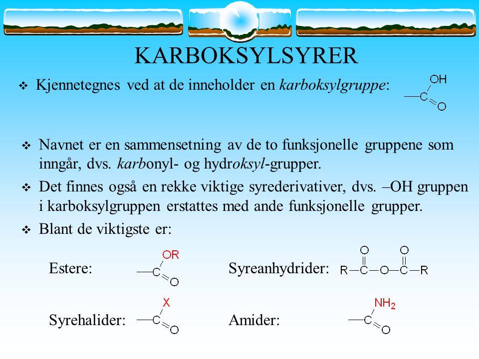 KARBOKSYLSYRER  Kjennetegnes ved at de inneholder en karboksylgruppe:  Navnet er en sammensetning av de to funksjonelle gruppene som inngår, dvs. ka