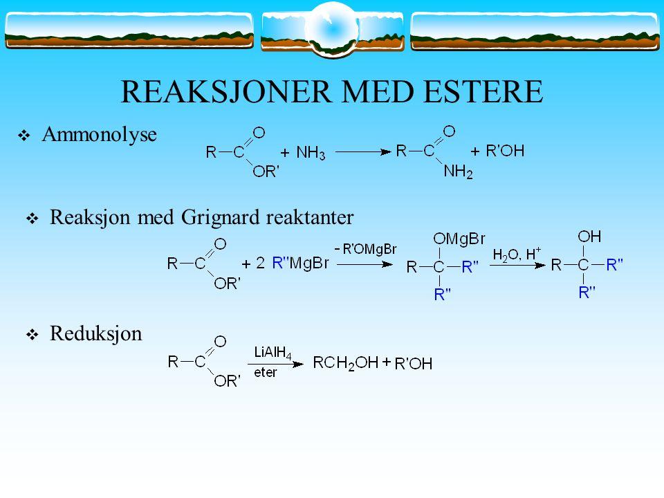 REAKSJONER MED ESTERE  Ammonolyse  Reaksjon med Grignard reaktanter  Reduksjon
