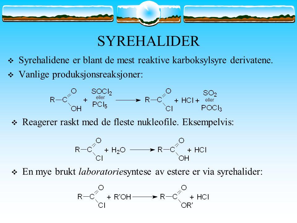 SYREHALIDER  Syrehalidene er blant de mest reaktive karboksylsyre derivatene.  Vanlige produksjonsreaksjoner:  Reagerer raskt med de fleste nukleof
