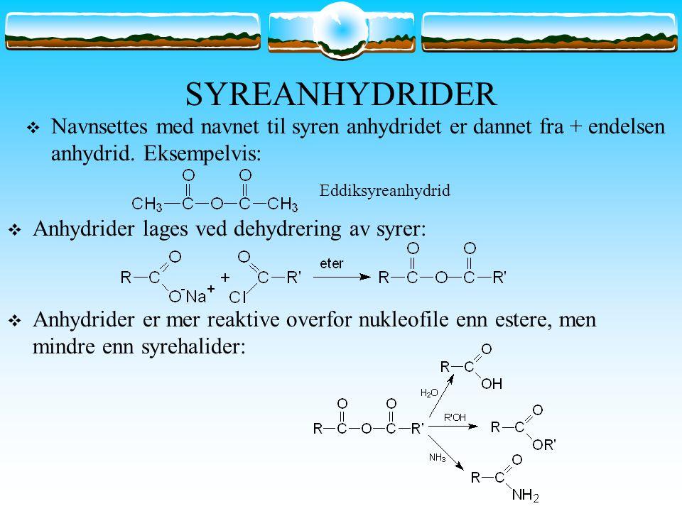 SYREANHYDRIDER  Navnsettes med navnet til syren anhydridet er dannet fra + endelsen anhydrid. Eksempelvis: Eddiksyreanhydrid  Anhydrider lages ved d