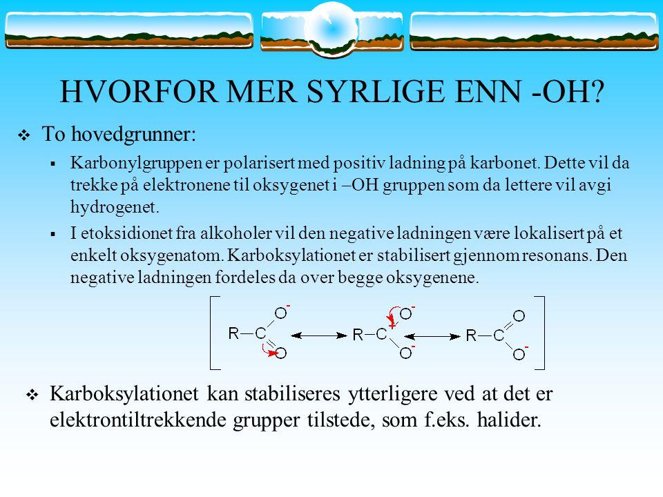 HVORFOR MER SYRLIGE ENN -OH?  To hovedgrunner:  Karbonylgruppen er polarisert med positiv ladning på karbonet. Dette vil da trekke på elektronene ti