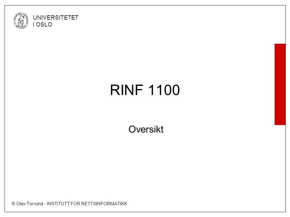 © Olav Torvund - INSTITUTT FOR RETTSINFORMATIKK UNIVERSITETET I OSLO RINF 1100 Oversikt