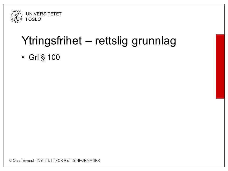 © Olav Torvund - INSTITUTT FOR RETTSINFORMATIKK UNIVERSITETET I OSLO Ytringsfrihet – rettslig grunnlag Grl § 100