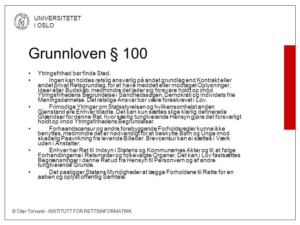 © Olav Torvund - INSTITUTT FOR RETTSINFORMATIKK UNIVERSITETET I OSLO Grunnloven § 100 Ytringsfrihed bør finde Sted.