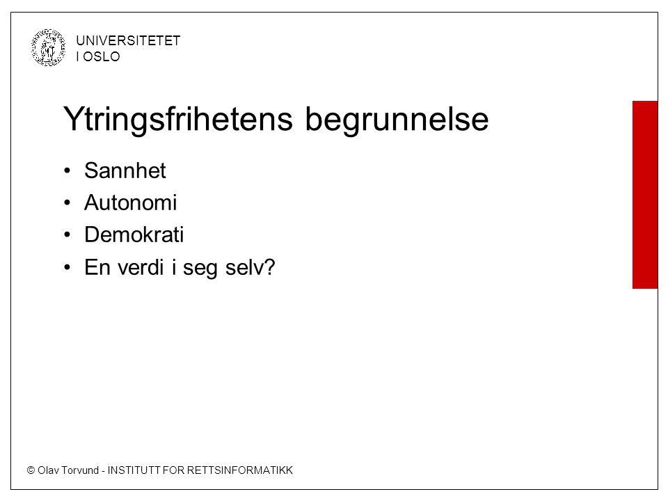 © Olav Torvund - INSTITUTT FOR RETTSINFORMATIKK UNIVERSITETET I OSLO Ytringsfrihetens begrunnelse Sannhet Autonomi Demokrati En verdi i seg selv