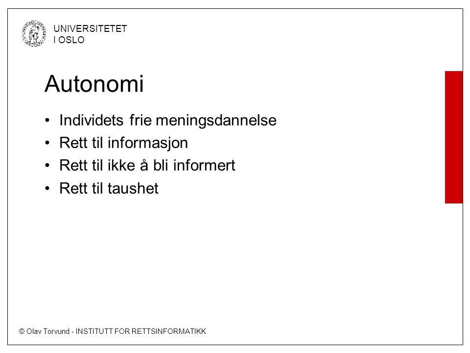 © Olav Torvund - INSTITUTT FOR RETTSINFORMATIKK UNIVERSITETET I OSLO Autonomi Individets frie meningsdannelse Rett til informasjon Rett til ikke å bli informert Rett til taushet
