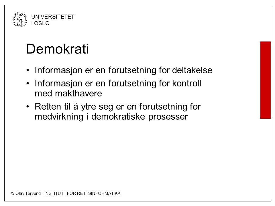 © Olav Torvund - INSTITUTT FOR RETTSINFORMATIKK UNIVERSITETET I OSLO Demokrati Informasjon er en forutsetning for deltakelse Informasjon er en forutsetning for kontroll med makthavere Retten til å ytre seg er en forutsetning for medvirkning i demokratiske prosesser