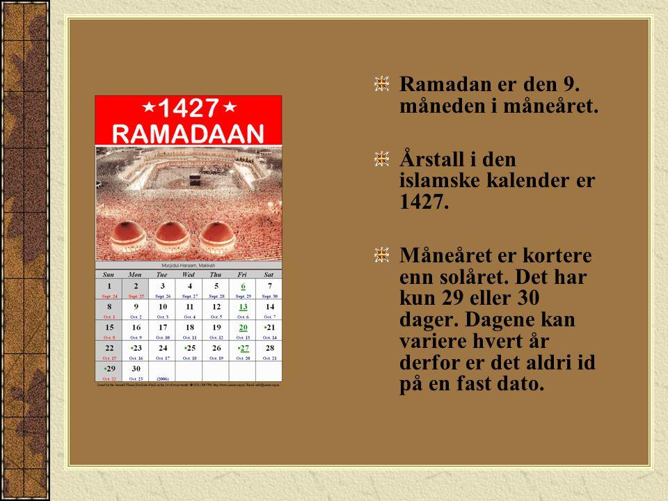 Ramadan er den 9.måneden i måneåret. Årstall i den islamske kalender er 1427.