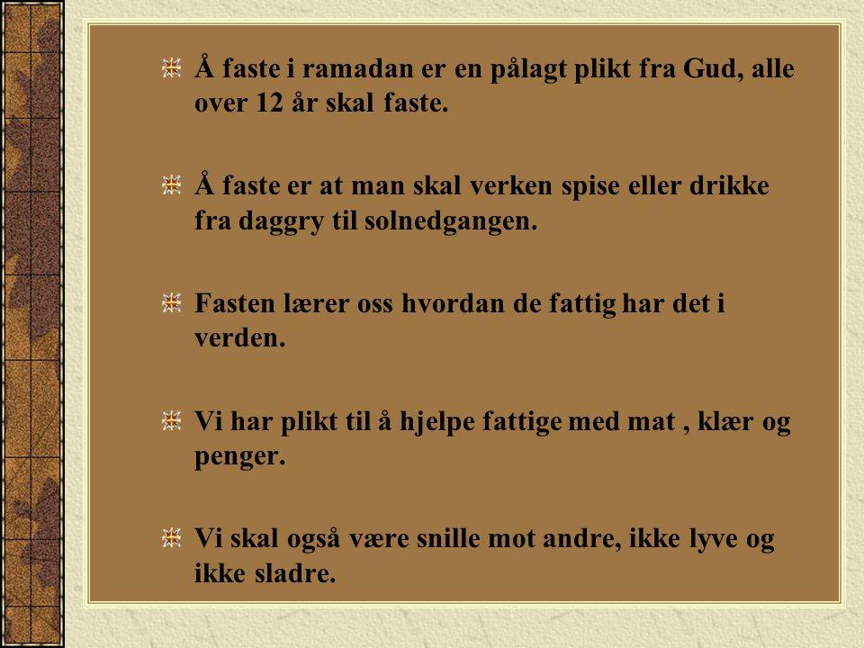 Å faste i ramadan er en pålagt plikt fra Gud, alle over 12 år skal faste.