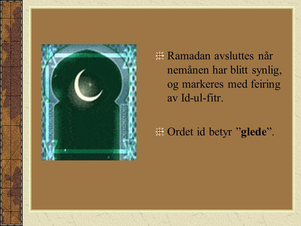 Ramadan avsluttes når nemånen har blitt synlig, og markeres med feiring av Id-ul-fitr.