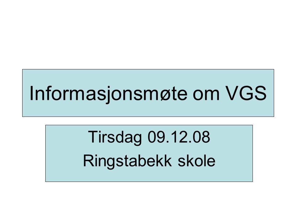 Informasjonsmøte om VGS Tirsdag 09.12.08 Ringstabekk skole