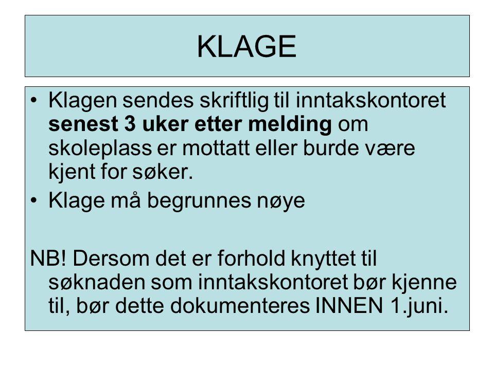 KLAGE Klagen sendes skriftlig til inntakskontoret senest 3 uker etter melding om skoleplass er mottatt eller burde være kjent for søker. Klage må begr