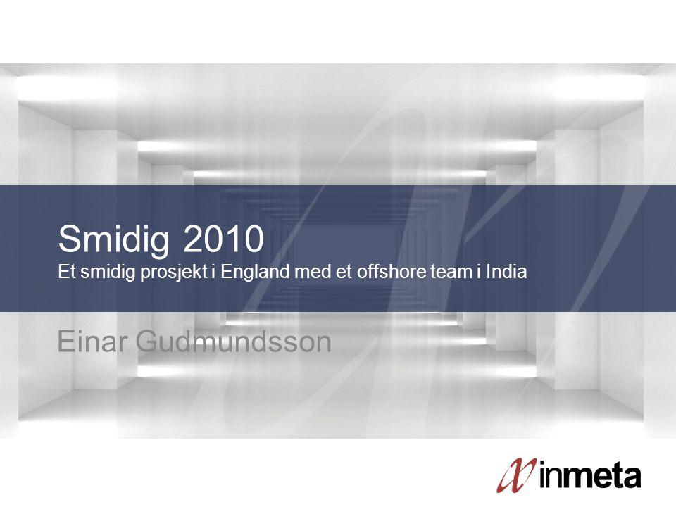 Einar Gudmundsson Smidig 2010 Et smidig prosjekt i England med et offshore team i India