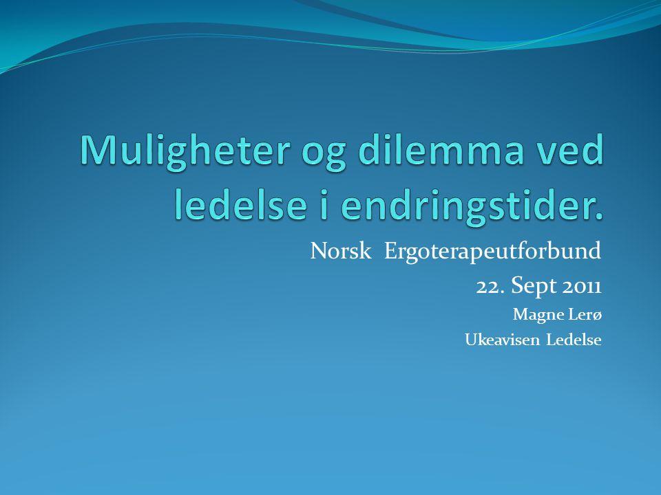 Norsk Ergoterapeutforbund 22. Sept 2011 Magne Lerø Ukeavisen Ledelse