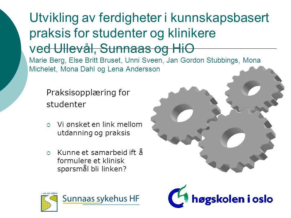 Utvikling av ferdigheter i kunnskapsbasert praksis for studenter og klinikere ved Ullevål, Sunnaas og HiO Marie Berg, Else Britt Bruset, Unni Sveen, J
