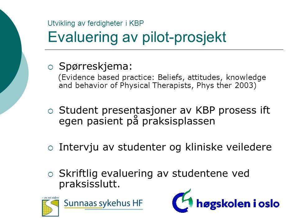 Utvikling av ferdigheter i KBP Evaluering av pilot-prosjekt  Spørreskjema: (Evidence based practice: Beliefs, attitudes, knowledge and behavior of Ph