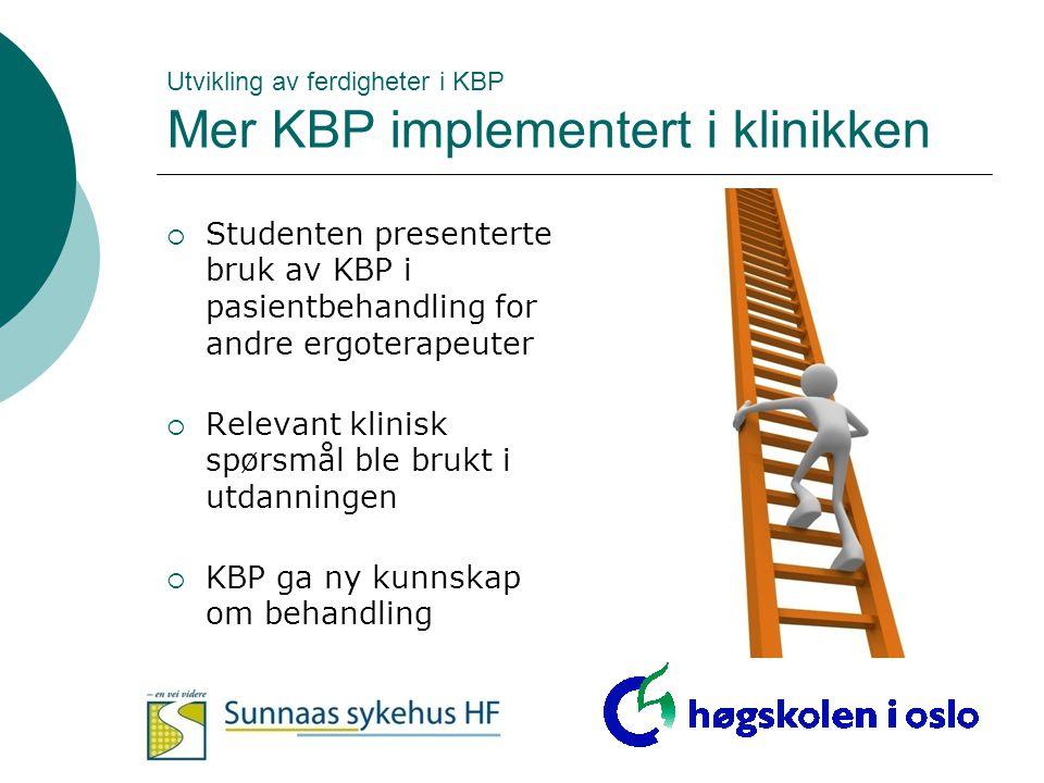 Utvikling av ferdigheter i KBP Mer KBP implementert i klinikken  Studenten presenterte bruk av KBP i pasientbehandling for andre ergoterapeuter  Rel