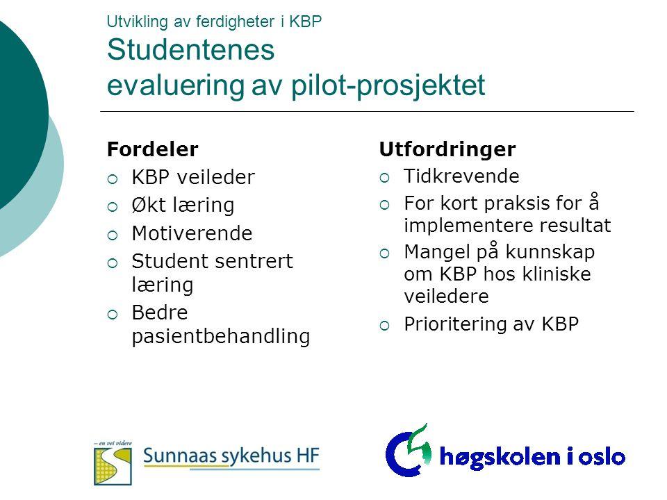 Utvikling av ferdigheter i KBP Studentenes evaluering av pilot-prosjektet Fordeler  KBP veileder  Økt læring  Motiverende  Student sentrert læring