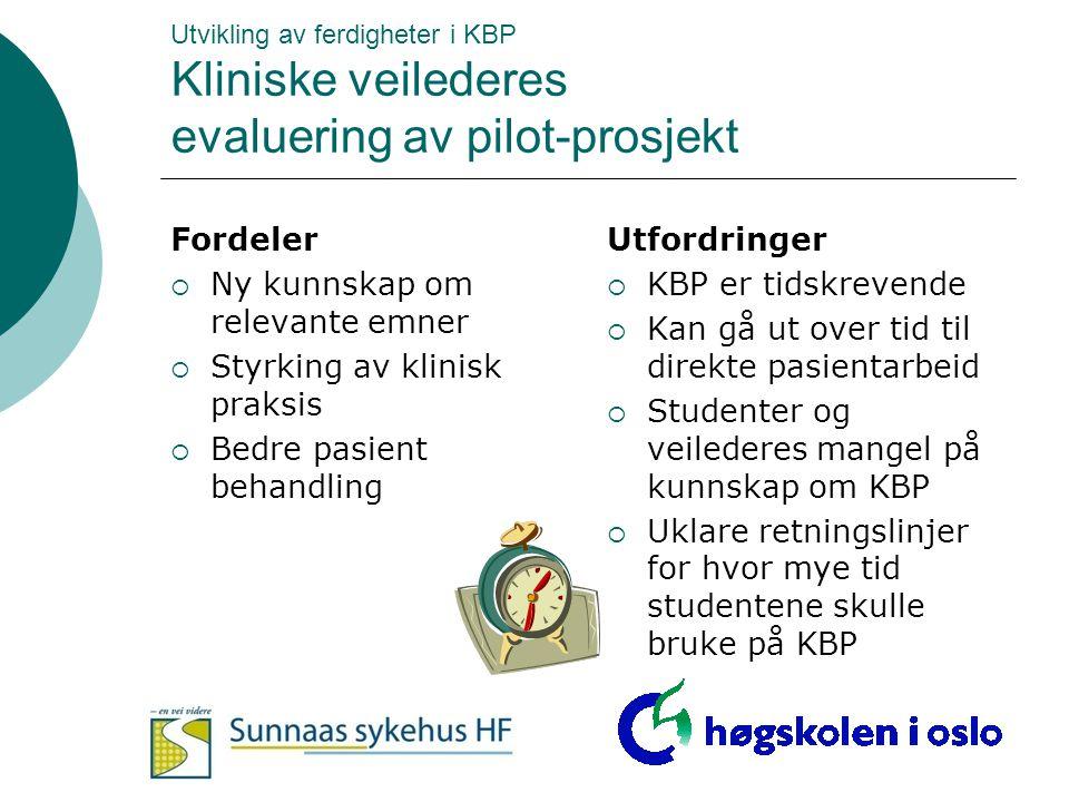 Utvikling av ferdigheter i KBP Kliniske veilederes evaluering av pilot-prosjekt Fordeler  Ny kunnskap om relevante emner  Styrking av klinisk praksi