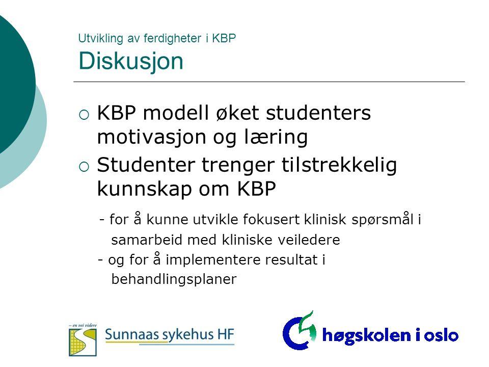 Utvikling av ferdigheter i KBP Diskusjon  KBP modell øket studenters motivasjon og læring  Studenter trenger tilstrekkelig kunnskap om KBP - for å k