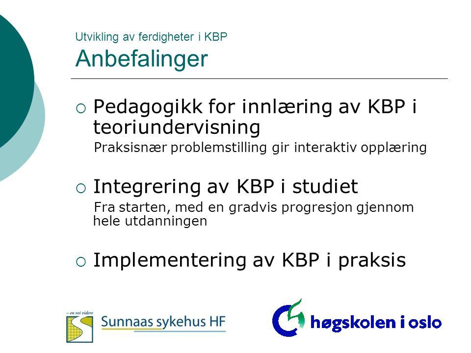 Utvikling av ferdigheter i KBP Anbefalinger  Pedagogikk for innlæring av KBP i teoriundervisning Praksisnær problemstilling gir interaktiv opplæring