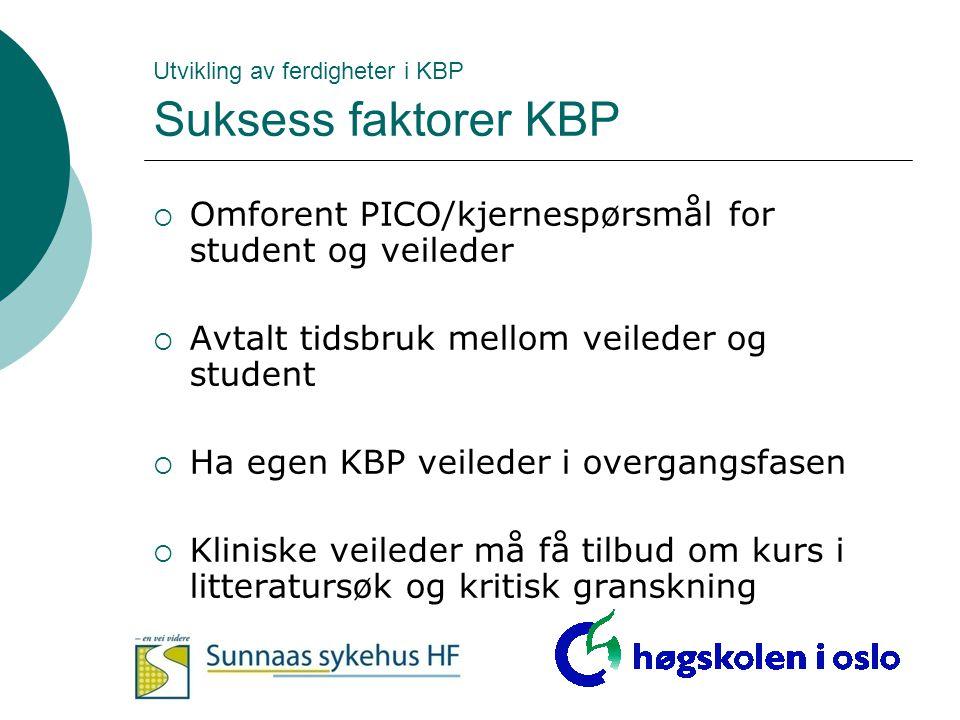 Utvikling av ferdigheter i KBP Suksess faktorer KBP  Omforent PICO/kjernespørsmål for student og veileder  Avtalt tidsbruk mellom veileder og studen