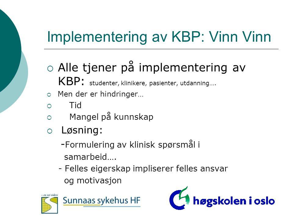 Implementering av KBP: Vinn Vinn  Alle tjener på implementering av KBP: studenter, klinikere, pasienter, utdanning….  Men der er hindringer…  Tid 