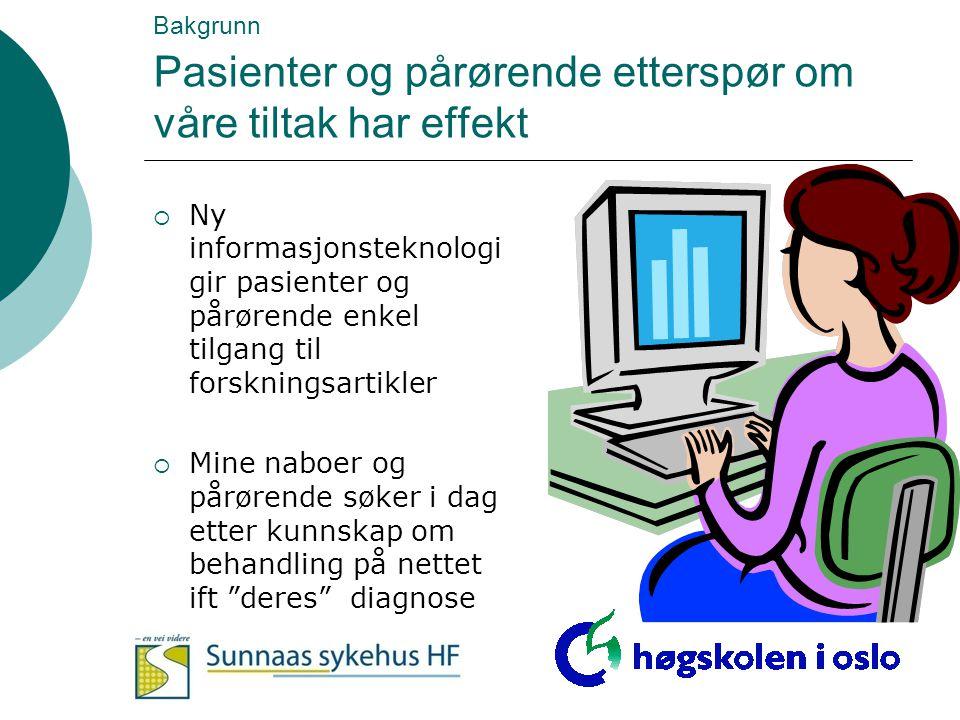 Bakgrunn Pasienter og pårørende etterspør om våre tiltak har effekt  Ny informasjonsteknologi gir pasienter og pårørende enkel tilgang til forsknings